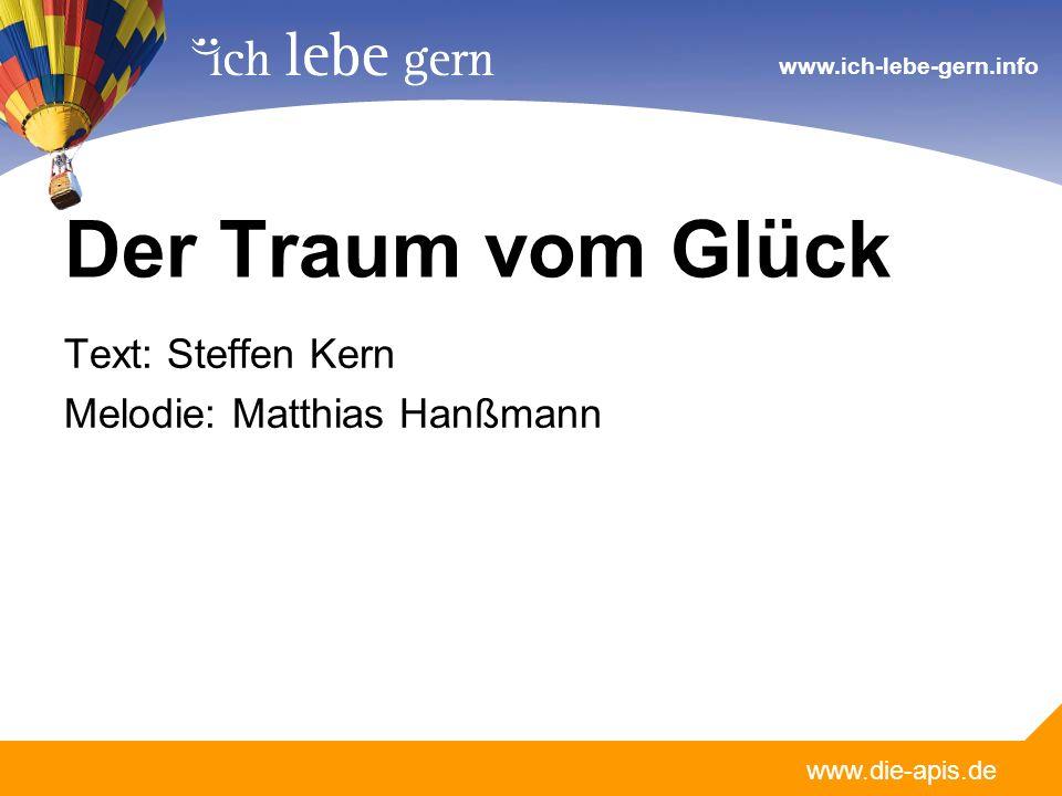 www.die-apis.de www.ich-lebe-gern.info Der Traum vom Glück Text: Steffen Kern Melodie: Matthias Hanßmann