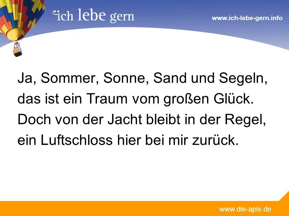 www.die-apis.de www.ich-lebe-gern.info Ja, Sommer, Sonne, Sand und Segeln, das ist ein Traum vom großen Glück. Doch von der Jacht bleibt in der Regel,