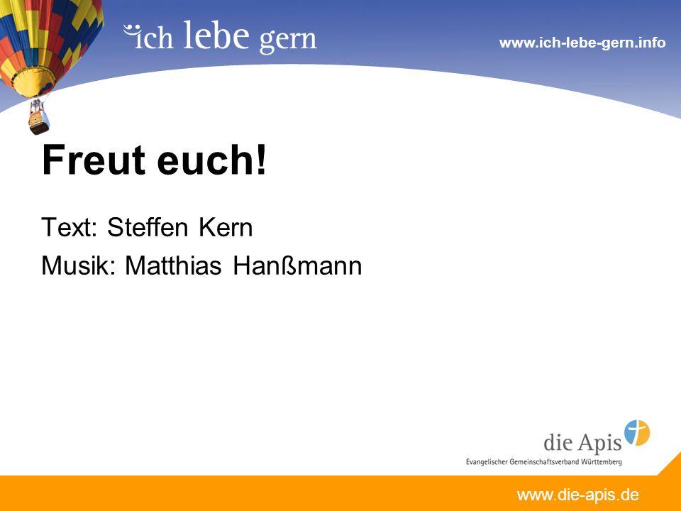 www.die-apis.de www.ich-lebe-gern.info Freut euch! Text: Steffen Kern Musik: Matthias Hanßmann