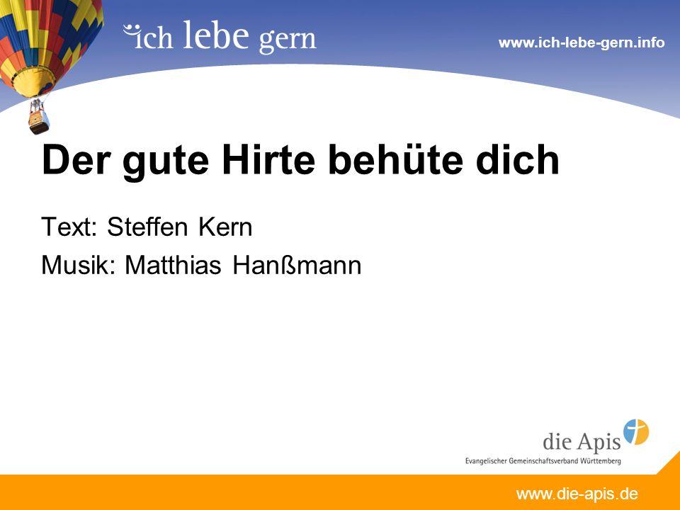 www.die-apis.de www.ich-lebe-gern.info Der gute Hirte behüte dich Text: Steffen Kern Musik: Matthias Hanßmann