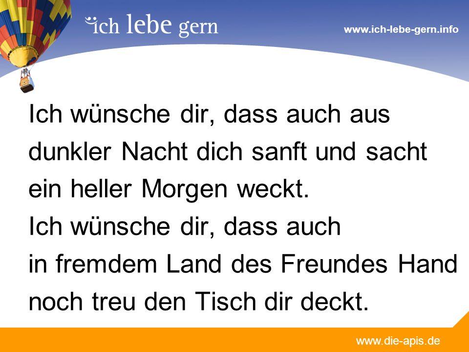 www.die-apis.de www.ich-lebe-gern.info Ich wünsche dir, dass auch aus dunkler Nacht dich sanft und sacht ein heller Morgen weckt.