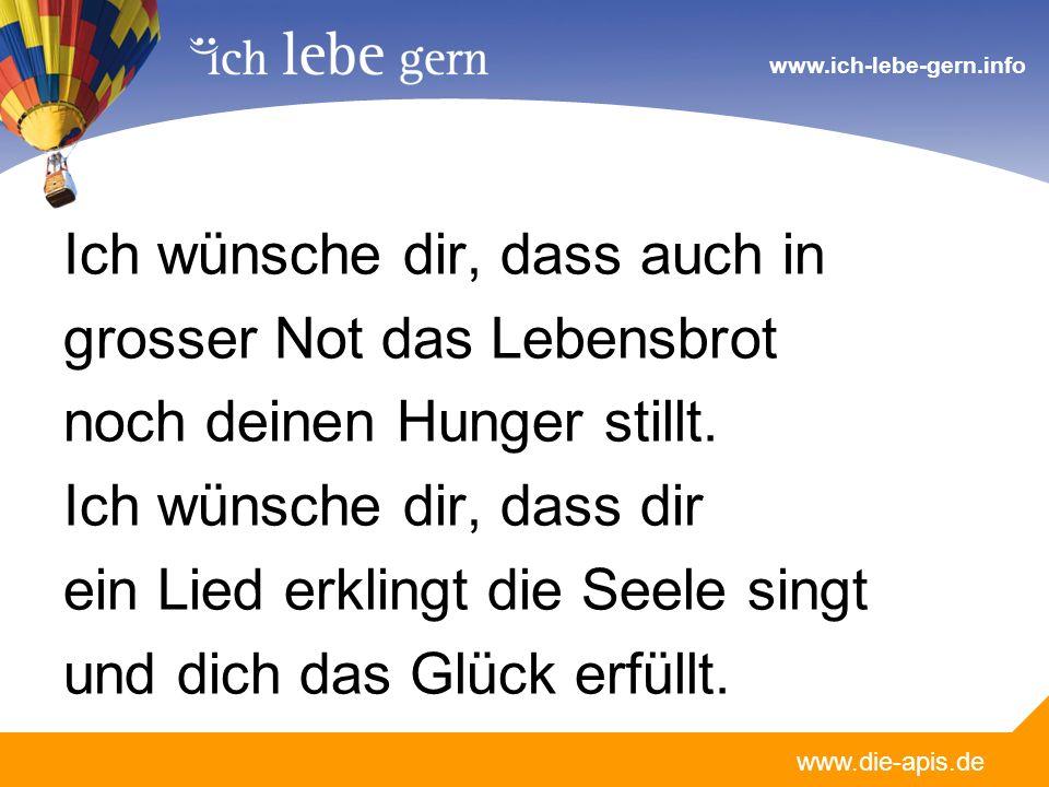 www.die-apis.de www.ich-lebe-gern.info Ich wünsche dir, dass auch in grosser Not das Lebensbrot noch deinen Hunger stillt.