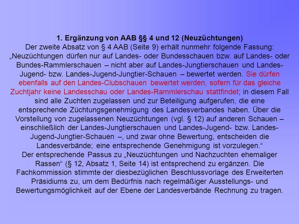 1. Ergänzung von AAB §§ 4 und 12 (Neuzüchtungen) Der zweite Absatz von § 4 AAB (Seite 9) erhält nunmehr folgende Fassung: Neuzüchtungen dürfen nur auf