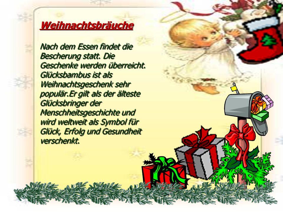 Weihnachtsbräuche Nach dem Essen findet die Bescherung statt. Die Geschenke werden überreicht. Glücksbambus ist als Weihnachtsgeschenk sehr populär.Er