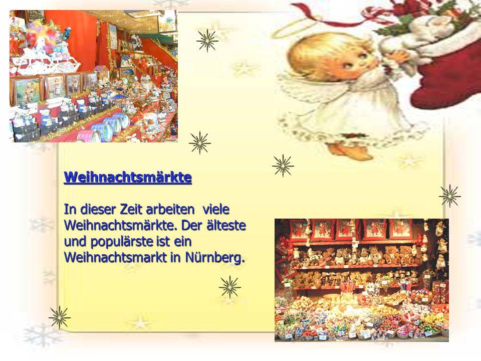 Weihnachtsmärkte In dieser Zeit arbeiten viele Weihnachtsmärkte. Der älteste und populärste ist ein Weihnachtsmarkt in Nürnberg.