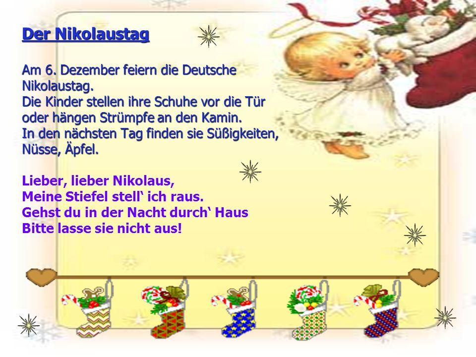 Der Nikolaustag Am 6. Dezember feiern die Deutsche Nikolaustag. Die Kinder stellen ihre Schuhe vor die Tür oder hängen Strümpfe an den Kamin. In den n