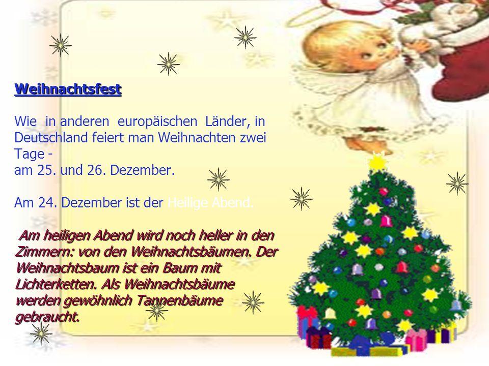 Weihnachtsfest Am heiligen Abend wird noch heller in den Zimmern: von den Weihnachtsbäumen. Der Weihnachtsbaum ist ein Baum mit Lichterketten. Als Wei