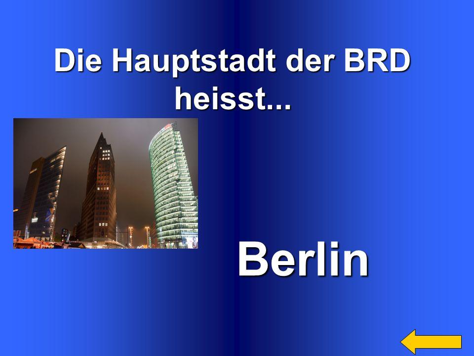 Die Hauptstadt der BRD heisst... Berlin Berlin