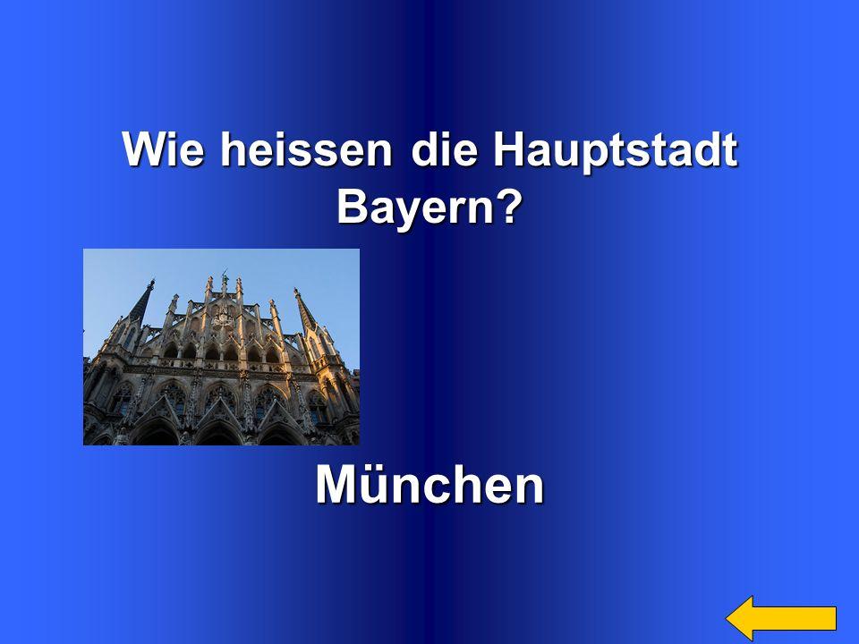Wie heissen die Hauptstadt Bayern?München
