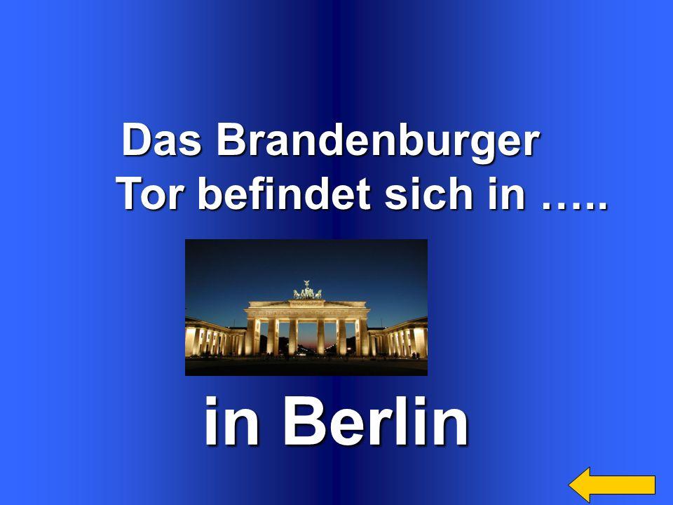 Das Brandenburger Tor befindet sich in ….. Tor befindet sich in ….. in Berlin
