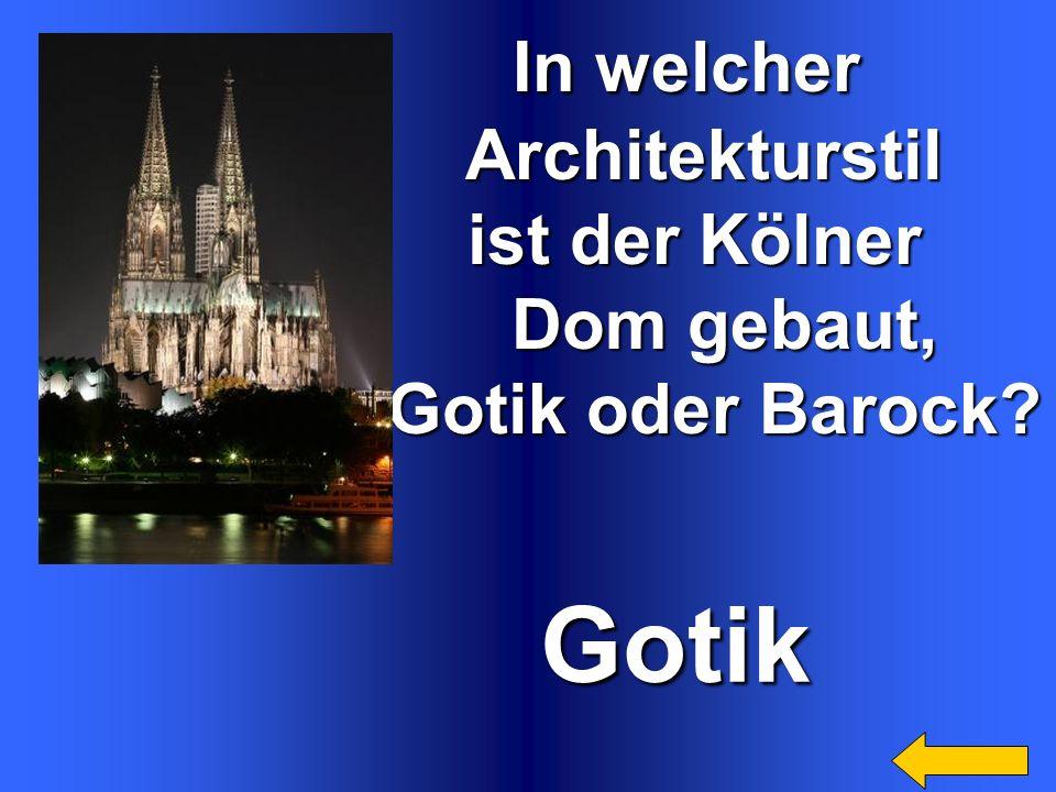 In welcher In welcher Architekturstil Architekturstil ist der Kölner ist der Kölner Dom gebaut, Dom gebaut, Gotik oder Barock.
