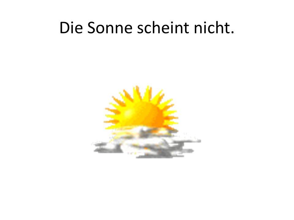 Die Sonne scheint nicht.