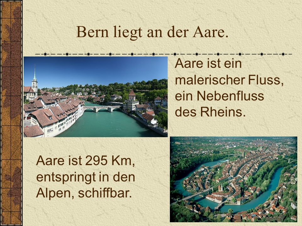 Bern liegt an der Aare.Aare ist ein malerischer Fluss, ein Nebenfluss des Rheins.