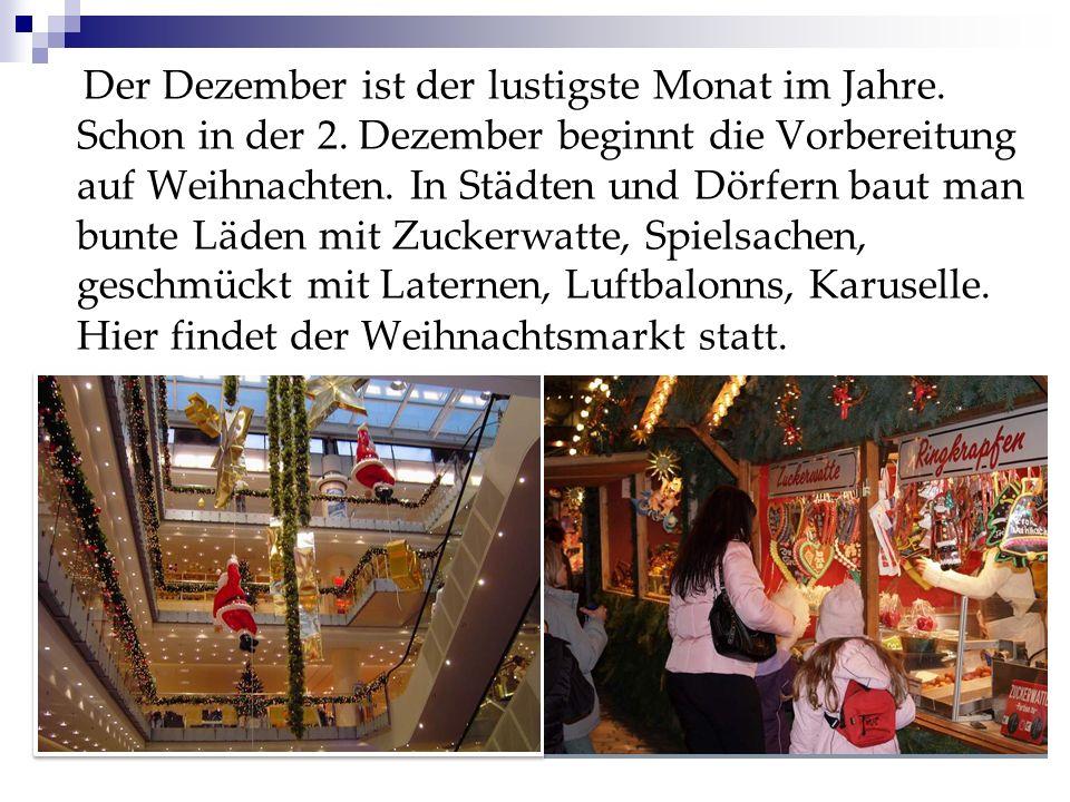 Der Dezember ist der lustigste Monat im Jahre. Schon in der 2. Dezember beginnt die Vorbereitung auf Weihnachten. In Städten und Dörfern baut man bunt