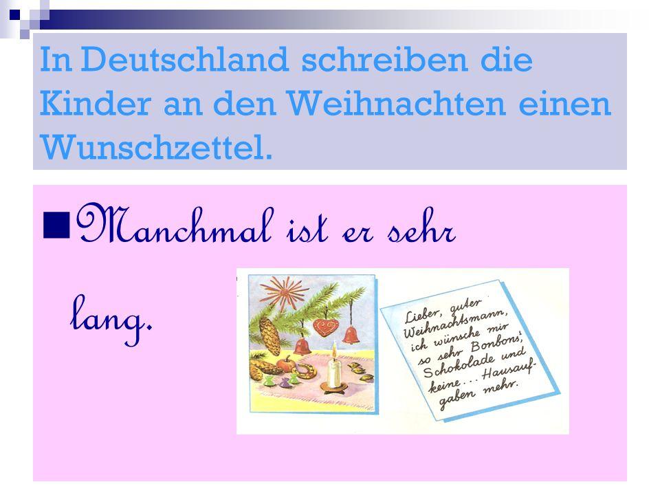 In Deutschland schreiben die Kinder an den Weihnachten einen Wunschzettel. Manchmal ist er sehr lang.