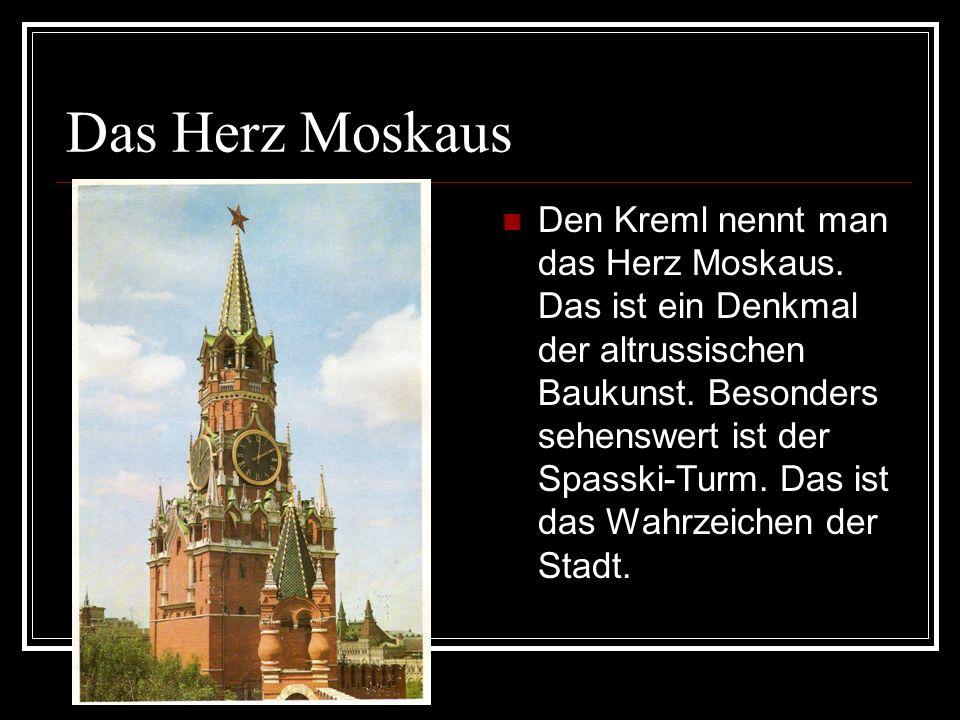 Das Herz Moskaus Den Kreml nennt man das Herz Moskaus. Das ist ein Denkmal der altrussischen Baukunst. Besonders sehenswert ist der Spasski-Turm. Das