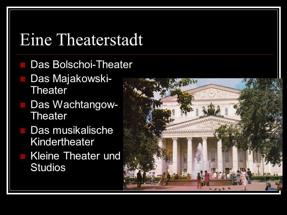Eine Theaterstadt Das Bolschoi-Theater Das Majakowski- Theater Das Wachtangow- Theater Das musikalische Kindertheater Kleine Theater und Studios