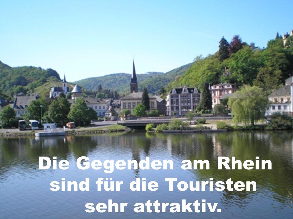 . Die Gegenden am Rhein sind für die Touristen sehr attraktiv.