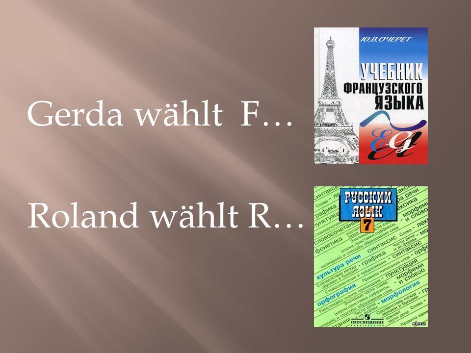 Gerda wählt F… Roland wählt R…