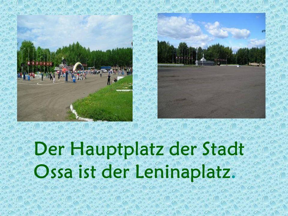 Der Hauptplatz der Stadt Ossa ist der Leninaplatz.