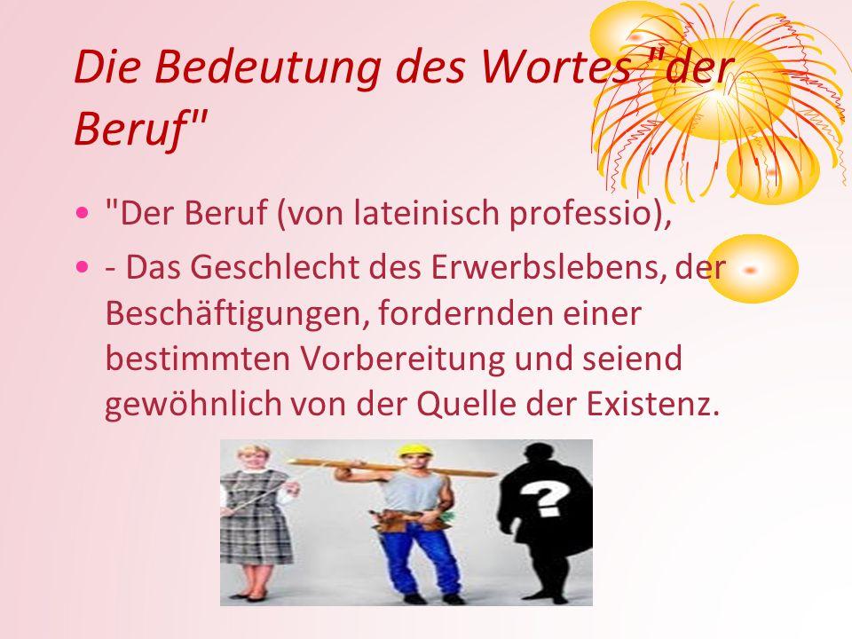 Die Bedeutung des Wortes der Beruf Der Beruf (von lateinisch professio), - Das Geschlecht des Erwerbslebens, der Beschäftigungen, fordernden einer bestimmten Vorbereitung und seiend gewöhnlich von der Quelle der Existenz.