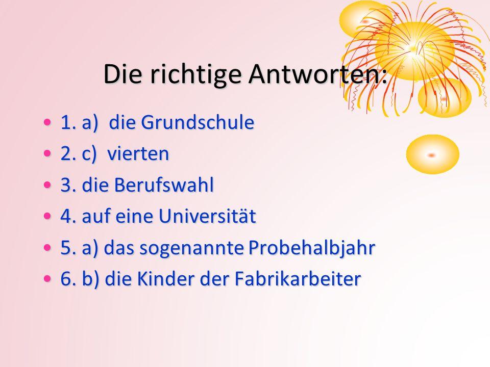 Die richtige Antworten: 1.a) die Grundschule1. a) die Grundschule 2.