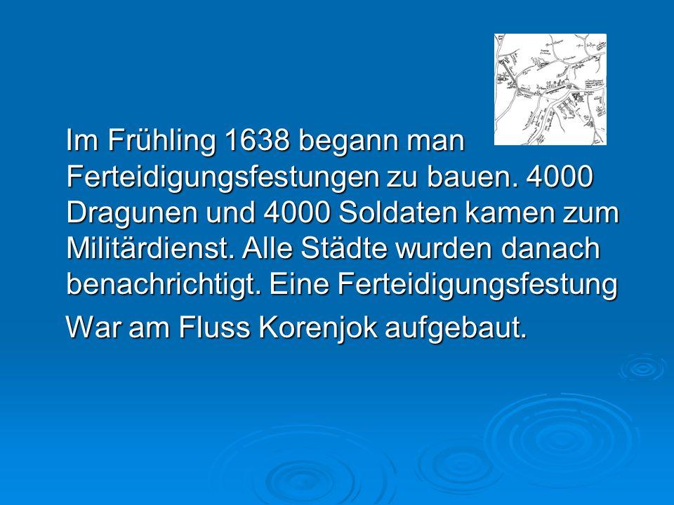 Im Frühling 1638 begann man Ferteidigungsfestungen zu bauen.
