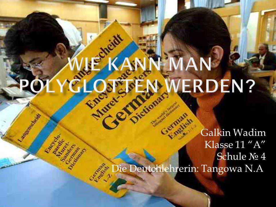 Galkin Wadim Klasse 11 A Schule 4 Die Deutchlehrerin: Tangowa N.A.
