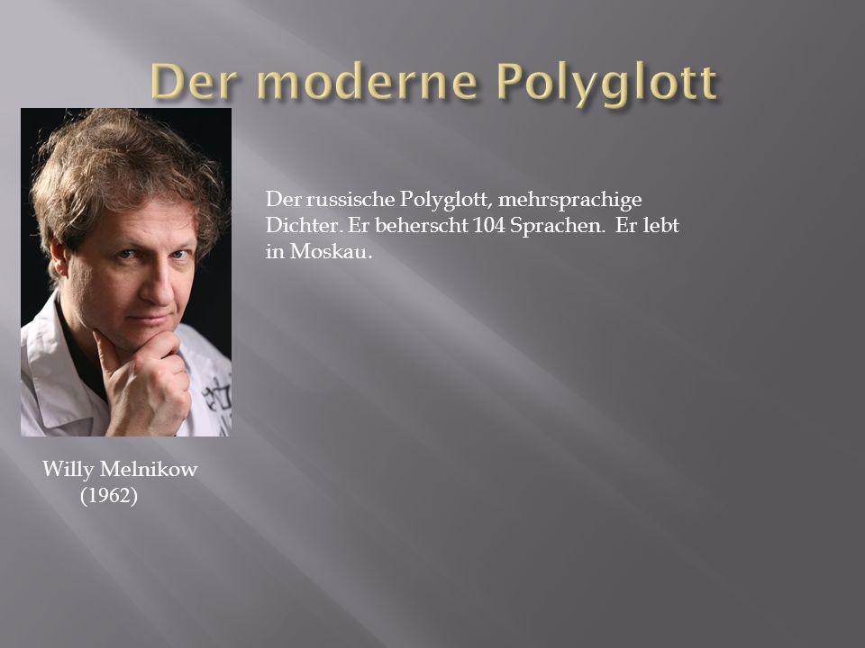 Willy Melnikow (1962) Der russische Polyglott, mehrsprachige Dichter. Er beherscht 104 Sprachen. Er lebt in Moskau.