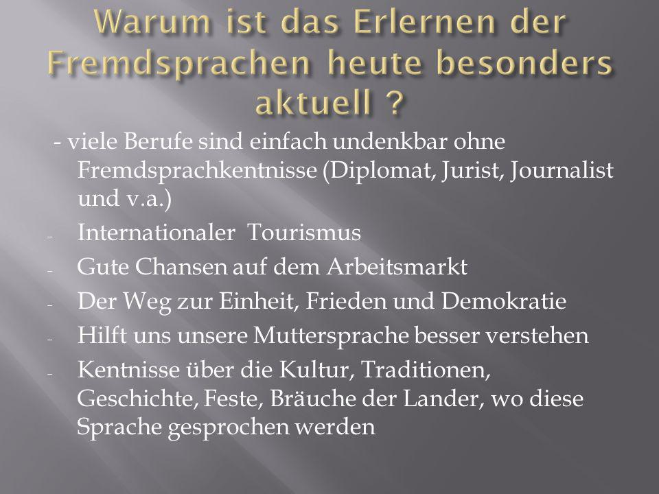 - viele Berufe sind einfach undenkbar ohne Fremdsprachkentnisse (Diplomat, Jurist, Journalist und v.a.) - Internationaler Tourismus - Gute Chansen auf