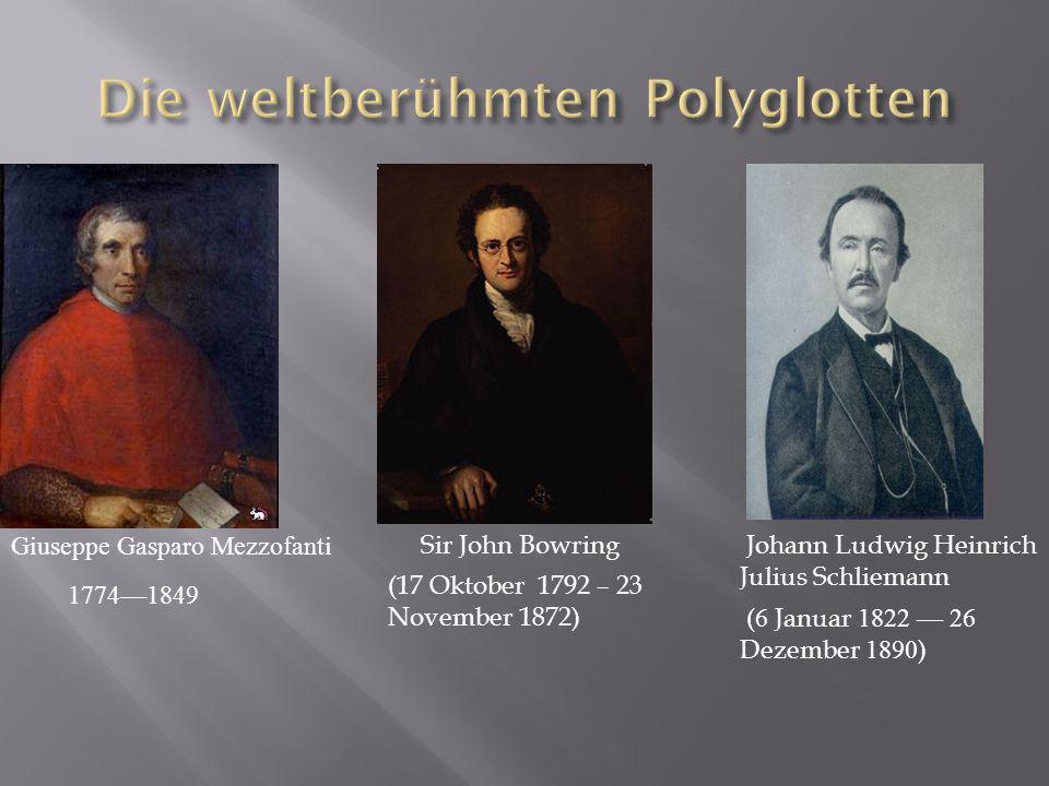 17741849 (17 Oktober 1792 – 23 November 1872) Giuseppe Gasparo Mezzofanti Sir John Bowring Johann Ludwig Heinrich Julius Schliemann ( 6 Januar 1822 26