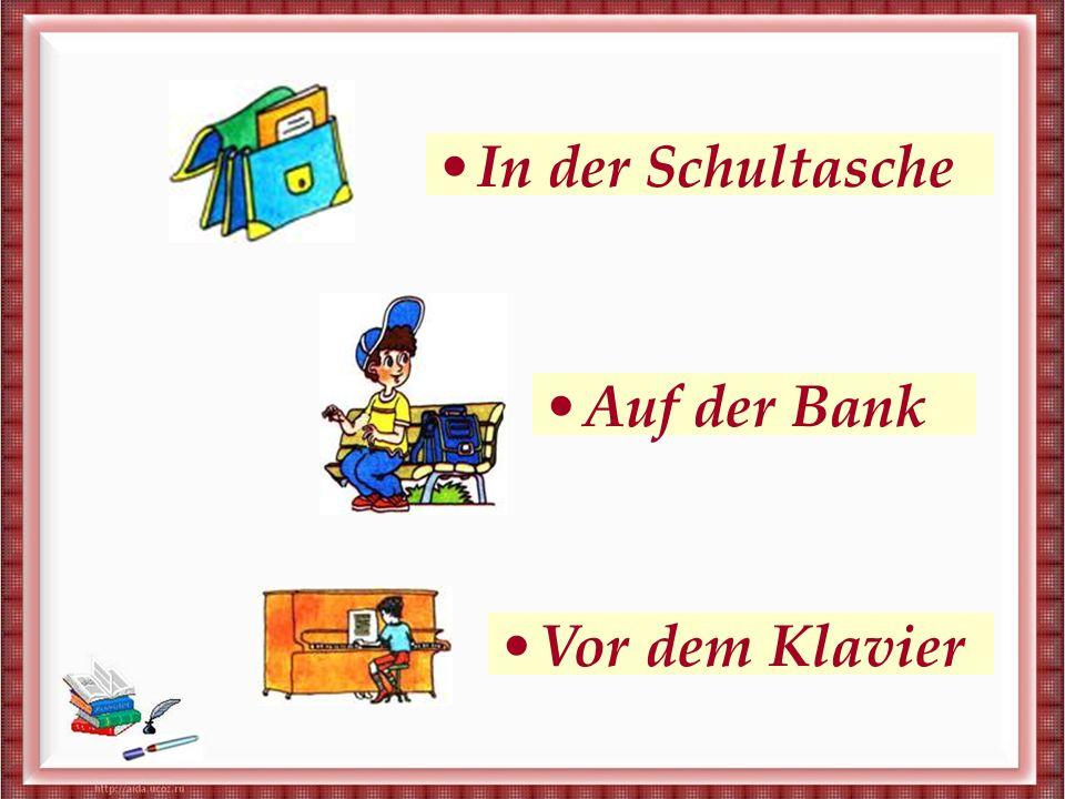 В портфеле На скамейке Перед пианино In der Schultasche Auf der Bank Vor dem Klavier