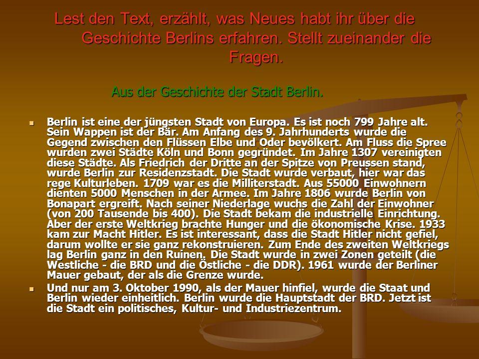 Lest den Text, erzählt, was Neues habt ihr über die Geschichte Berlins erfahren. Stellt zueinander die Fragen. Aus der Geschichte der Stadt Berlin. Au