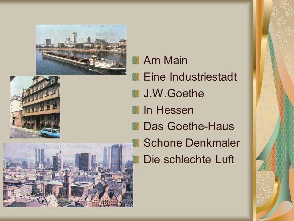 Am Main Eine Industriestadt J.W.Goethe In Hessen Das Goethe-Haus Schone Denkmaler Die schlechte Luft