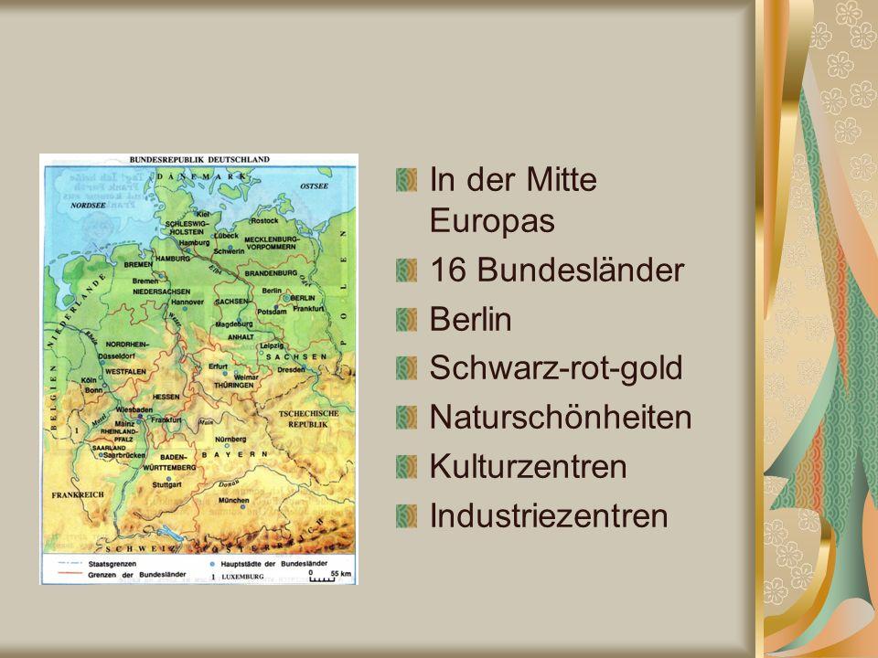 In der Mitte Europas 16 Bundesländer Berlin Schwarz-rot-gold Naturschönheiten Kulturzentren Industriezentren