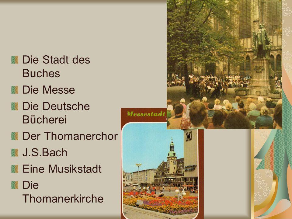 Die Stadt des Buches Die Messe Die Deutsche Bücherei Der Thomanerchor J.S.Bach Eine Musikstadt Die Thomanerkirche