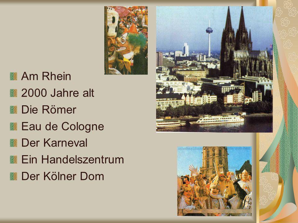 Am Rhein 2000 Jahre alt Die Römer Eau de Cologne Der Karneval Ein Handelszentrum Der Kölner Dom