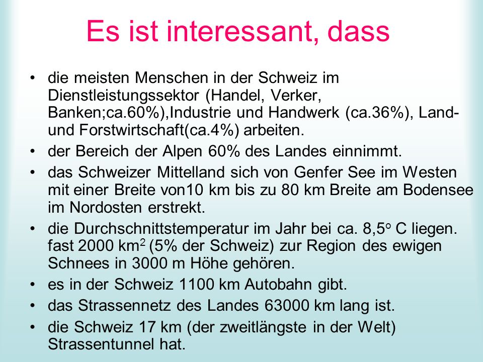 Es ist interessant, dass die meisten Menschen in der Schweiz im Dienstleistungssektor (Handel, Verker, Banken;ca.60%),Industrie und Handwerk (ca.36%),