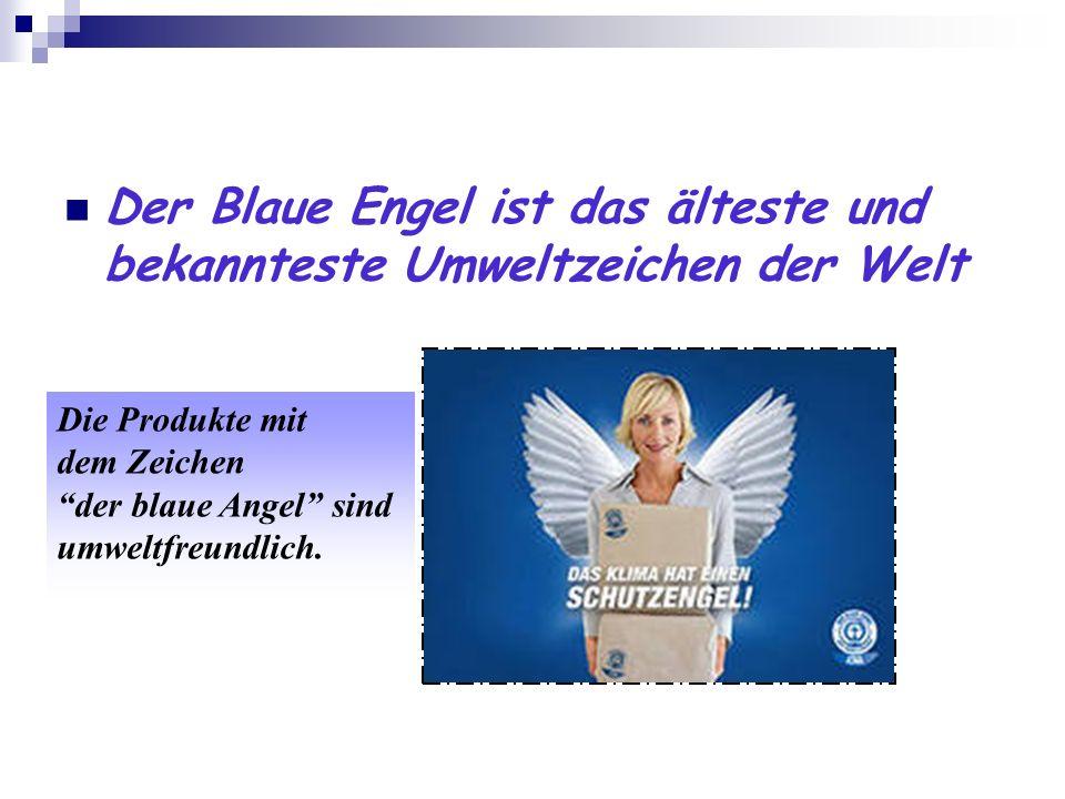 Der Blaue Engel ist das älteste und bekannteste Umweltzeichen der Welt Die Produkte mit dem Zeichen der blaue Angel sind umweltfreundlich.