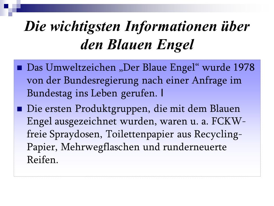 Die wichtigsten Informationen über den Blauen Engel Das Umweltzeichen Der Blaue Engel wurde 1978 von der Bundesregierung nach einer Anfrage im Bundest