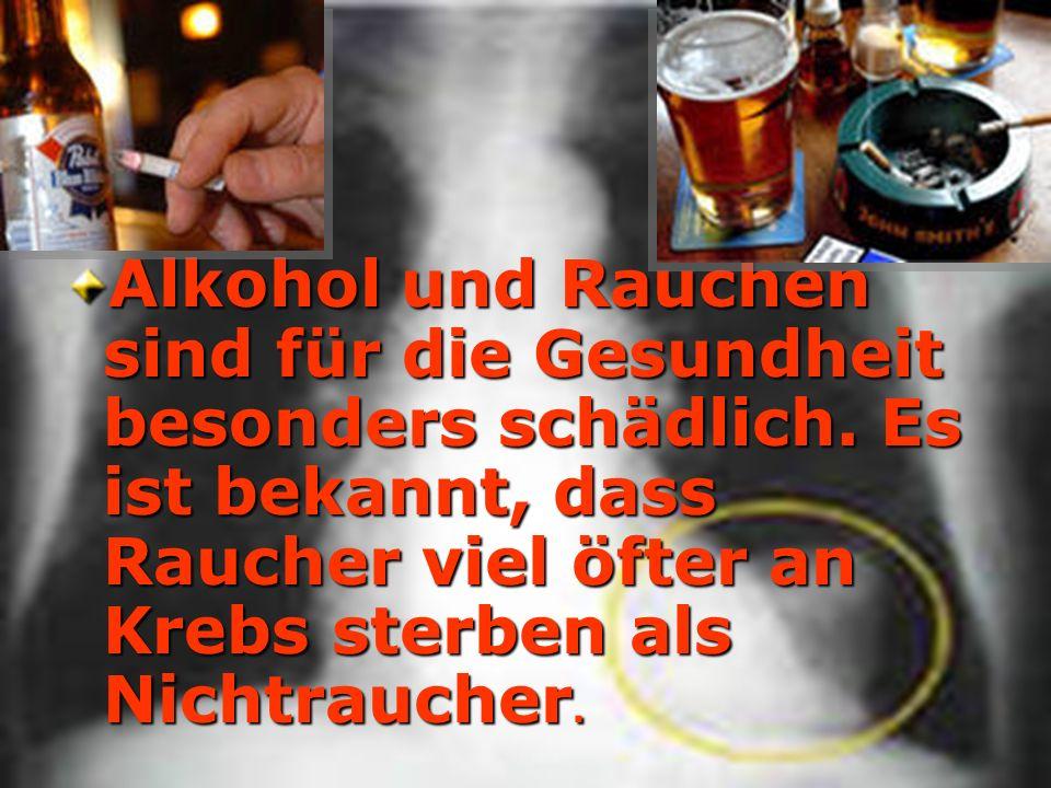 Alkohol und Rauchen sind für die Gesundheit besonders schädlich. Es ist bekannt, dass Raucher viel öfter an Krebs sterben als Nichtraucher.