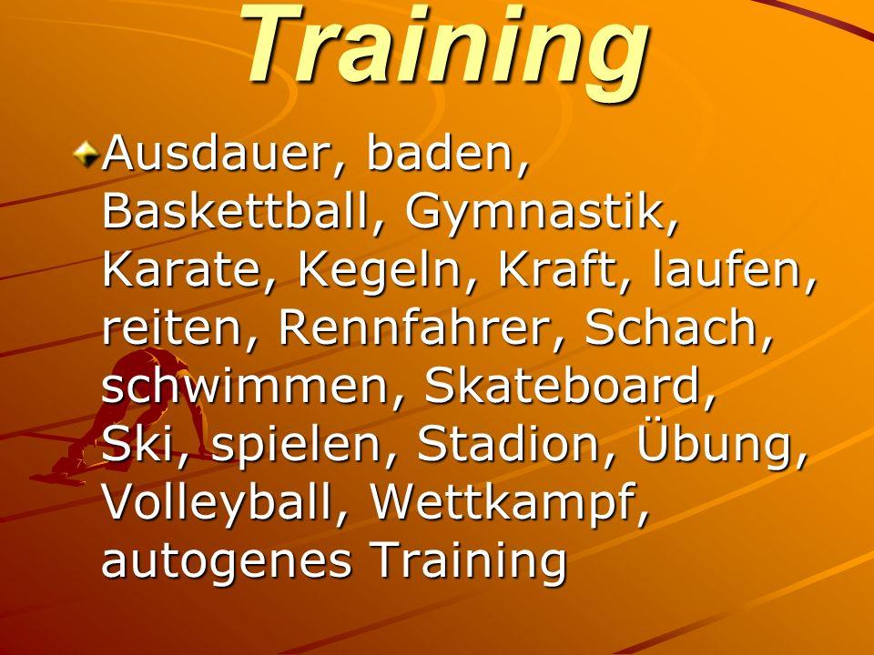 Training Ausdauer, baden, Baskettball, Gymnastik, Karate, Kegeln, Kraft, laufen, reiten, Rennfahrer, Schach, schwimmen, Skateboard, Ski, spielen, Stad
