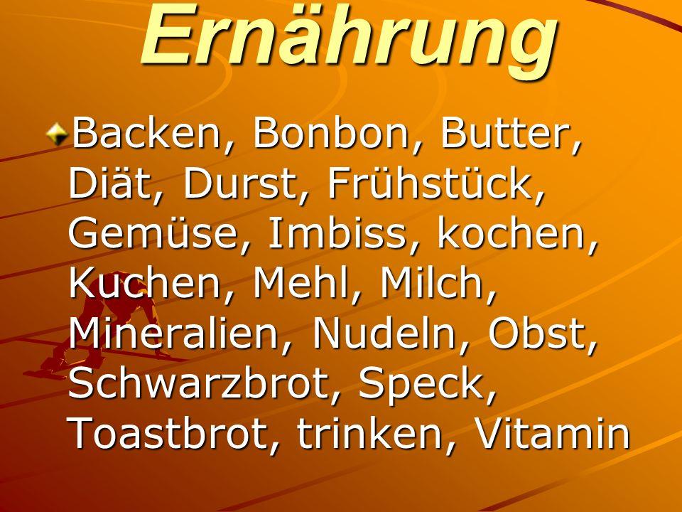 Ernährung Backen, Bonbon, Butter, Diät, Durst, Frühstück, Gemüse, Imbiss, kochen, Kuchen, Mehl, Milch, Mineralien, Nudeln, Obst, Schwarzbrot, Speck, T