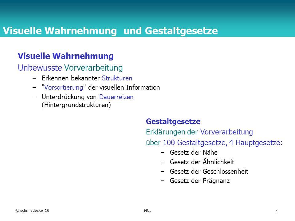 TFH Berlin © schmiedecke 10HCI7 Visuelle Wahrnehmung und Gestaltgesetze Visuelle Wahrnehmung Unbewusste Vorverarbeitung –Erkennen bekannter Strukturen