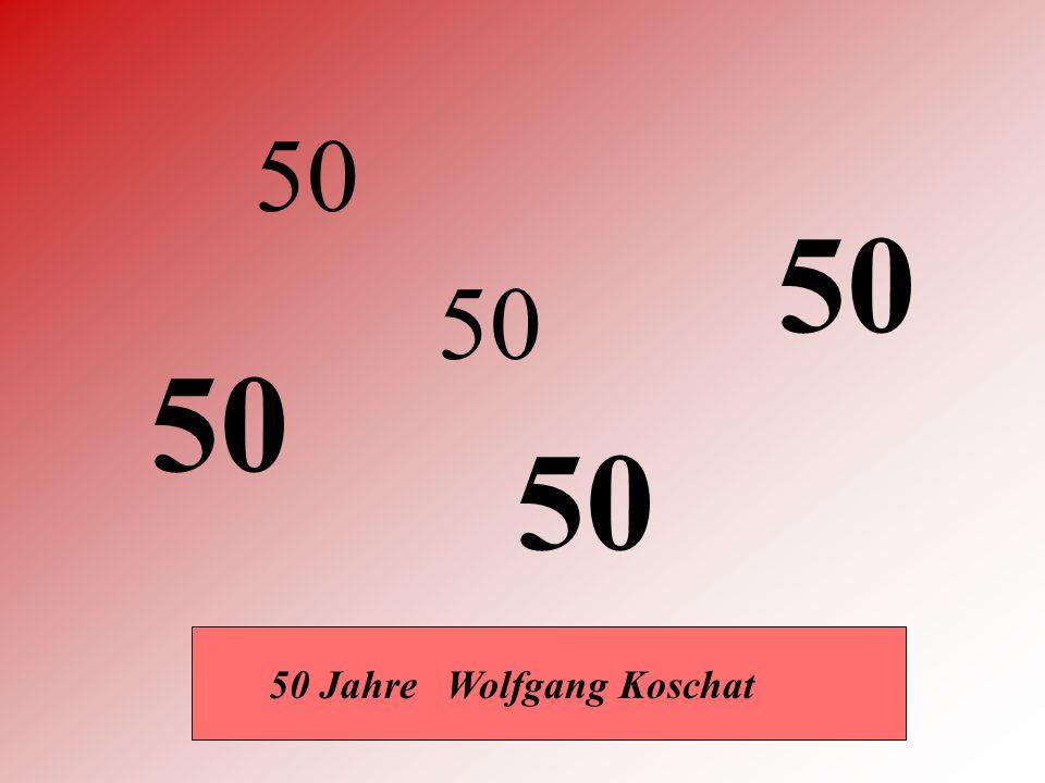 50 50 Jahre Wolfgang Koschat 50