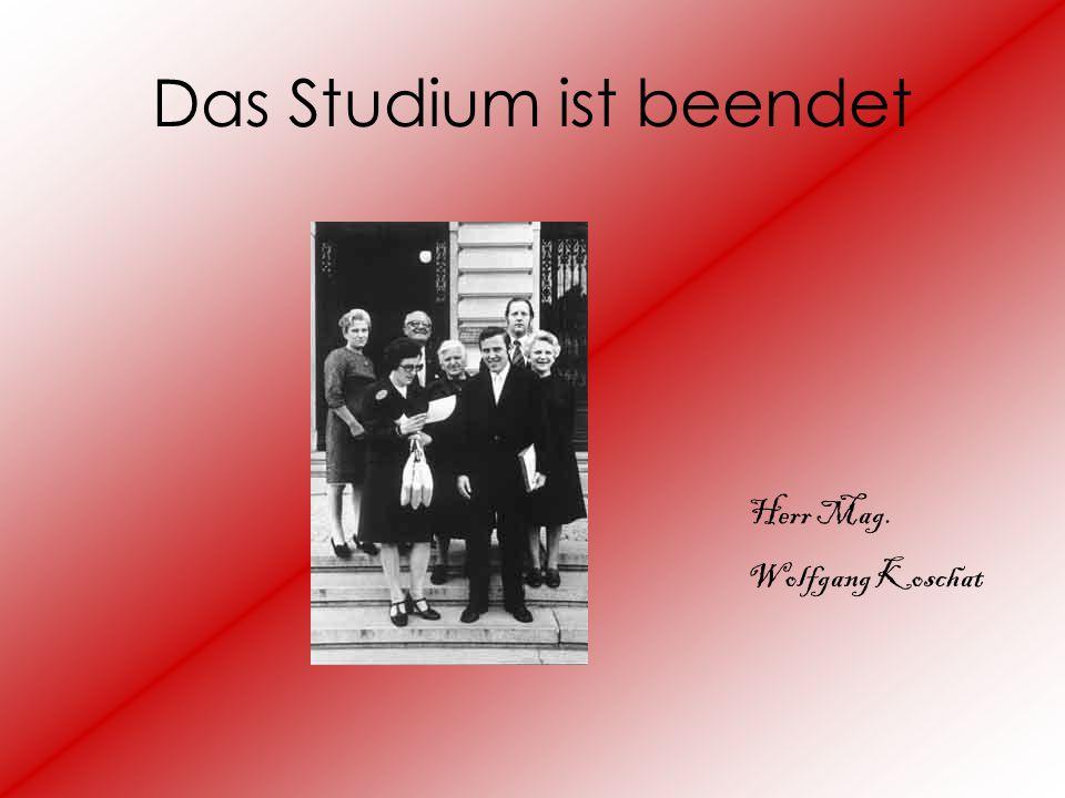 Das Studium ist beendet Herr Mag. Wolfgang Koschat