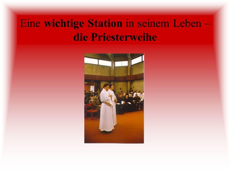 Eine wichtige Station in seinem Leben – die Priesterweihe