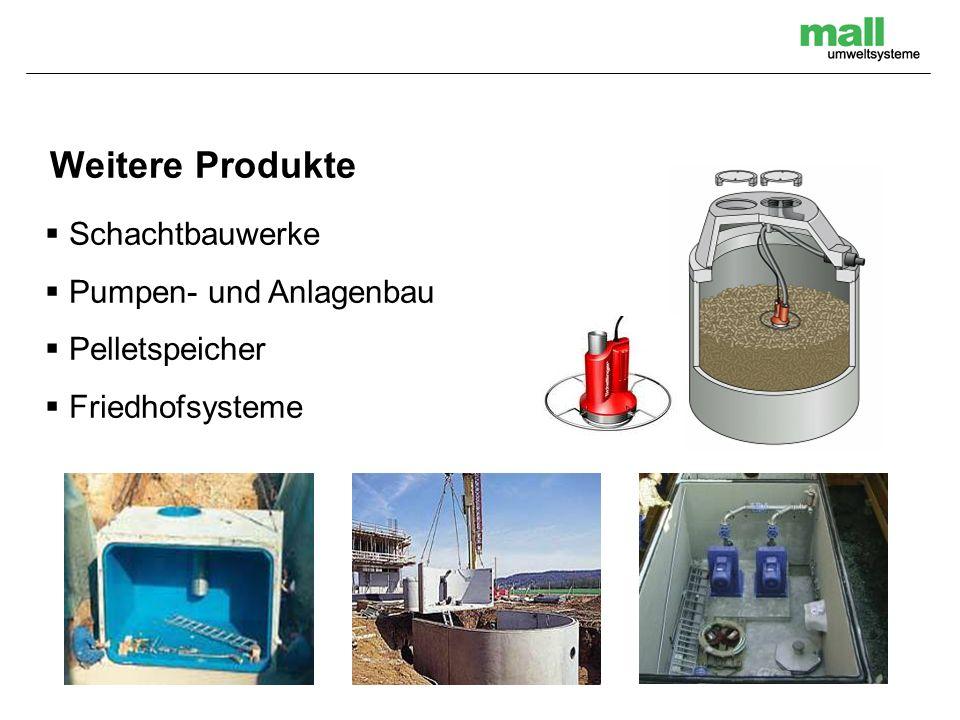 Weitere Produkte Schachtbauwerke Pumpen- und Anlagenbau Pelletspeicher Friedhofsysteme