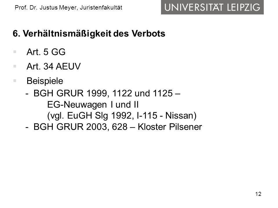 12 Prof. Dr. Justus Meyer, Juristenfakultät 6. Verhältnismäßigkeit des Verbots Art. 5 GG Art. 34 AEUV Beispiele - BGH GRUR 1999, 1122 und 1125 – EG-Ne