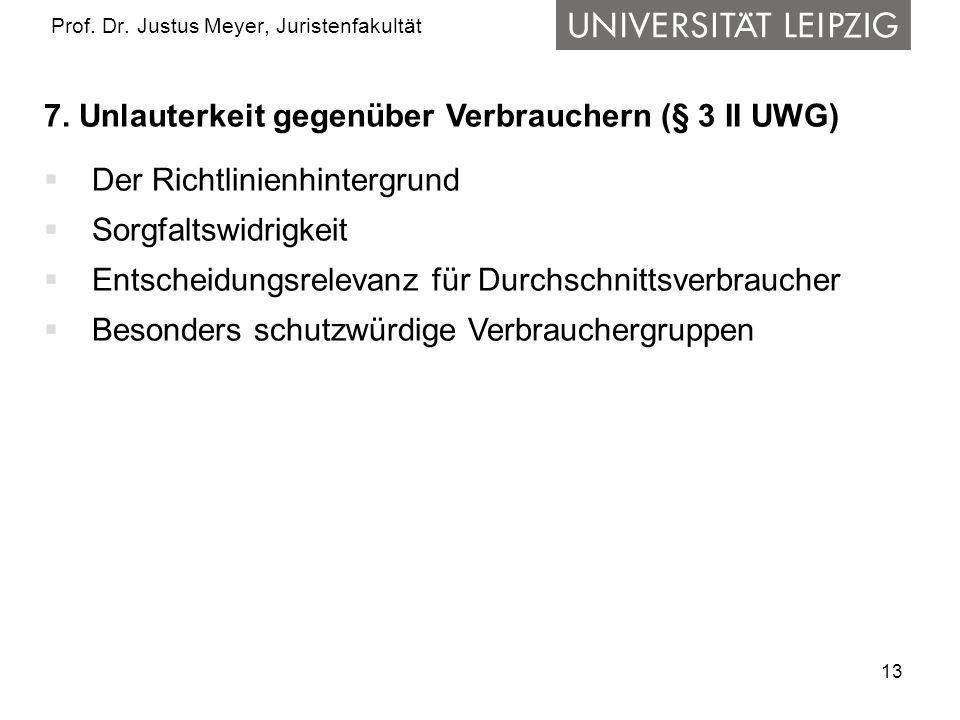 13 Prof. Dr. Justus Meyer, Juristenfakultät 7. Unlauterkeit gegenüber Verbrauchern (§ 3 II UWG) Der Richtlinienhintergrund Sorgfaltswidrigkeit Entsche